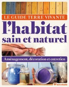 Tout pour l'aménagement, la décoration et l'entretien sains et naturels de votre maison bois dans ce guide de Terre vivante